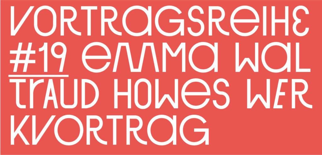 Vortragsreihe Sommersemester #19, Emma Waltraud Howes